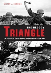 The Bloody Triangle: The Defeat of Soviet Armor in the Ukraine, June 1941 - The Defeat of Soviet Armor in the Ukraine, June 1941 ebook by Victor Kamenir