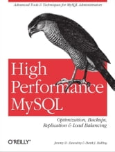 High Performance MySQL - Optimization, Backups, Replication, Load Balancing & More ebook by Jeremy D. Zawodny,Derek J. Balling