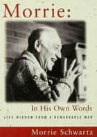 Morrie: In His Own Words ebook by Morris Schwartz