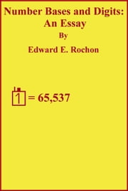 Number Bases & Digits: An Essay ebook by Edward E. Rochon