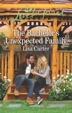The Bachelor's Unexpected Family ebook by Lisa Carter