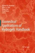Biomedical Applications of Hydrogels Handbook ebook by Nicholas A. Peppas,Raphael M. Ottenbrite,Kinam Park,Teruo Okano