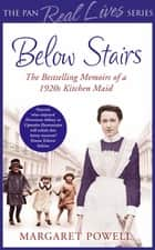 Below Stairs - The Bestselling Memoirs of a 1920s Kitchen Maid ebook by Margaret Powell