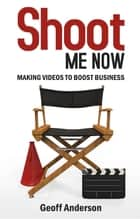 Shoot Me Now - Making videos to boost business ebook by Geoff Anderson