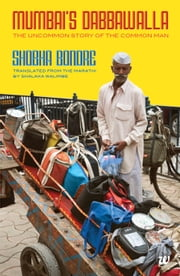 MUMBAI'S DABBAWALA The Uncommon Story of the Common Man ebook by SHOBHA BONDRE