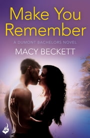 Make You Remember: Dumont Bachelors 2 (A sexy romantic comedy of second chances) ebook by Macy Beckett