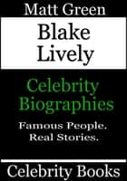 Blake Lively: Celebrity Biographies ebook by Matt Green