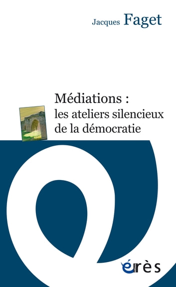 Médiations : les ateliers silencieux de la démocratie ebook by Jacques FAGET