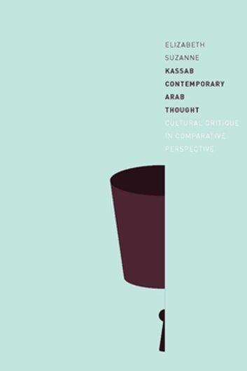 Contemporary Arab Thought - Cultural Critique in Comparative Perspective ebook by Elizabeth Suzanne Kassab