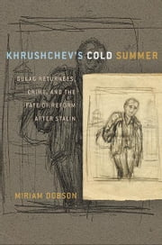 Khrushchev's Cold Summer - Gulag Returnees, Crime, and the Fate of Reform after Stalin ebook by Miriam Dobson
