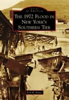 1972 Flood in New York's Southern Tier, The ebook by Kirk W. House