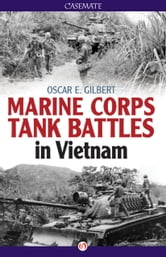 Marine Corps Tank Battles in Vietnam ebook by Oscar Gilbert