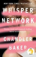 Whisper Network - A Reese Witherspoon x Hello Sunshine Book Club Pick ebook by Chandler Baker