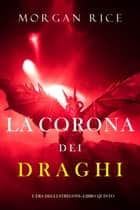 La corona dei draghi (L'era degli stregoni—Libro quinto) ebook by Morgan Rice