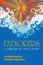 Explorers: A collection of stories for English Language Learners - (A Hippo Graded Reader) ebook by Cooper Baltis, Patrick Kennedy