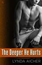 The Deeper He Hurts - A Kick Novel ebook by Lynda Aicher