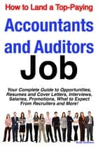 How to Land a Top-Paying Accountants and Auditors Job: Your Complete Guide to Opportunities, Resumes and Cover Letters, Interviews, Salaries, Promotions, What to Expect From Recruiters and More! ebook by Brad Andrews