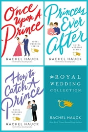 The Royal Wedding Collection - Once Upon A Prince, Princess Ever After, How to Catch a Prince ebook by Rachel Hauck