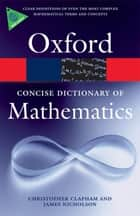 The Concise Oxford Dictionary of Mathematics ebook by Christopher Clapham, James Nicholson