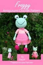 Froggy - Amigurumi Crochet Pattern ebook by