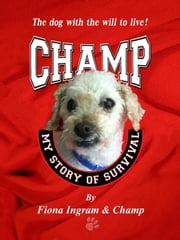 Champ: My Story of Survival ebook by Fiona Ingram