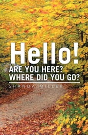 Hello! ARE YOU HERE? WHERE DID YOU GO? ebook by Shanda Miller