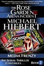 Media Frenzy (The Rose Garden Arena Incident, Book 2) eBook by Michael Hiebert