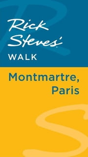 Rick Steves' Walk: Montmartre, Paris ebook by Rick Steves,Steve Smith,Gene Openshaw