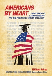 Americans by Heart - Undocumented Latino Students and the Promise of Higher Education ebook by William Perez