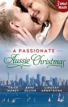 A Passionate Aussie Christmas - 3 Book Box Set 電子書 by Trish Morey, Lindsay Armstrong, Anne Oliver