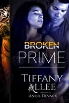 Broken Prime - Prime Series, #1 ebook by Tiffany Allee