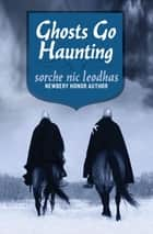 Ghosts Go Haunting ebook by Sorche Nic Leodhas