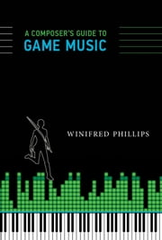 A Composer's Guide to Game Music ebook by Winifred Phillips