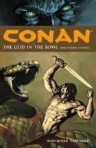 Conan Volume 2: The God in the Bowl and Other Stories ebook by Kurt Busiek