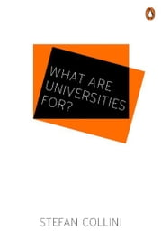 What are Universities For? ebook by Stefan Collini