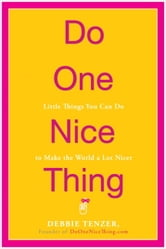 Do One Nice Thing - Little Things You Can Do to Make the World a Lot Nicer ebook by Debbie Tenzer