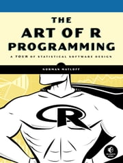 The Art of R Programming - A Tour of Statistical Software Design ebook by Norman Matloff