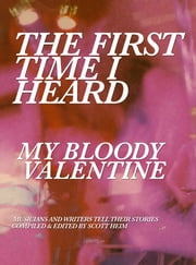 The First Time I Heard My Bloody Valentine ebook by Scott Heim