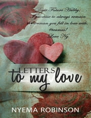 Letters to My Love ebook by Nyema Robinson