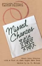Missed Chances - Short Love Stories with a Hint of What Might Have Been ebook by M.R. Nelson, L.M. Montgomery, Kate Chopin,...