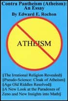 Contra Pantheism (Atheism): An Essay ebook by Edward E. Rochon