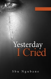 Yesterday I Cried ebook by Sbu Ngubane