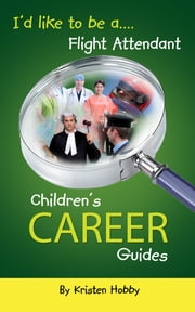 I'd like to be a Flight Attendant - Children's Career Guides ebook by Kristen Hobby