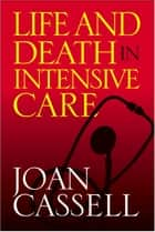 Life And Death In Intensive Care ebook by Joan Cassell