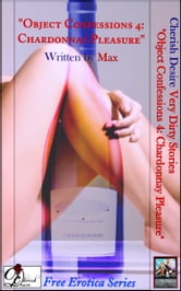 "Very Dirty Stories Free Erotica Series Presents: ""Object Confessions 4: Chardonnay Pleasure"" ebook by Max"