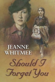 Should I Forget You ebook by Jeanne Whitmee