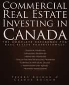 Commercial Real Estate Investing in Canada - The Complete Reference for Real Estate Professionals ebook by Pierre Boiron, Claude Boiron