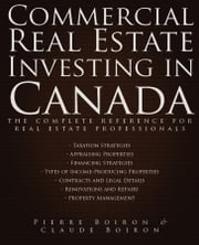 Commercial Real Estate Investing in Canada - The Complete Reference for Real Estate Professionals ebook by Pierre Boiron,Claude Boiron