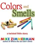 Colors and Smells ebook by Mike Zimmerman