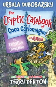 The Talkative Tombstone: The Cryptic Casebook of Coco Carlomagno (and Alberta) Bk 6 ebook by Ursula Dubosarsky,Terry Denton